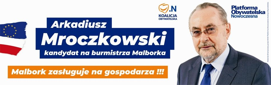 Arkadiusz Mroczkowski - Kandydat na Burmistrza Miasta Malborka