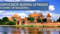 Rozpoczęcie sezonu letniego na Zamku w Malborku - 21 - 23.04.2017