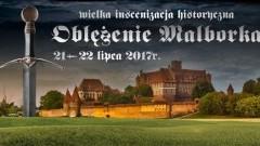 Malbork : Znamy program tegorocznego Oblężenia Malborka - 21 - 23.07.2017