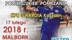 Mecz Polski Cukier POMEZANIA Malbork – KPR Gwardia Koszalin w sobotę – 17.02.2018