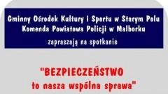 Gmina Stare Pole : Zapraszamy spotkanie z cyklu - porozmawiajmy o bezpieczeństwie! - 07.03.2018