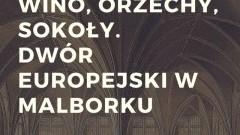 Żuławska Kafejka Historyczna zaprasza na wykład : Wino, orzechy i sokoły. Dwór Europejski na zamku w Malborku.