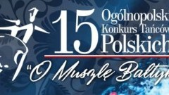 """Malbork: 15. Ogólnopolski Konkurs Tańców Polskich """"O Muszlę Bałtyku"""""""