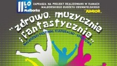 """Malborski Festiwal Kulturalno-Sportowy: """"Zdrowo, muzycznie i fantastycznie"""". II LO zaprasza."""