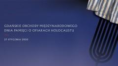 Obchody Międzynarodowego Dnia Pamięci o Ofiarach Holokaustu w Gdańsku.