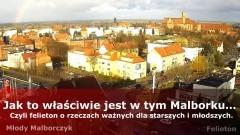 Jak to właściwie jest w tym Malborku… Czyli felieton o rzeczach ważnych dla starszych i młodszych.