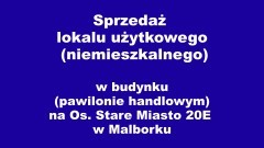 Przetarg na sprzedaż lokalu użytkowego w budynku (pawilonie handlowym) na Os. Stare Miasto 20E w Malborku