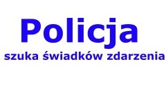 Policja szuka świadków zdarzenia.