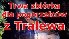 Trwa zbiórka dla pogorzelców z Tralewa.