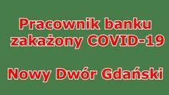 Nowy Dwór Gdański. Pracownik banku zakażony COVID-19.