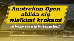 Australian Open zbliża się wielkimi krokami – na kogo stawia bukmacher?