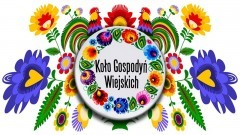 Powiat malborski. Organizowany jest konkurs dla Kół Gospodyń Wiejskich pod patronatem Pierwszej Damy.
