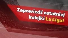 Zapowiedź ostatniej kolejki La Liga!