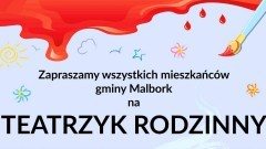 Gmina Malbork zaprasza na Teatrzyk Rodzinny.