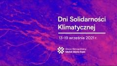Dni Solidarności Klimatycznej 2021 - czyli metropolia dla klimatu.