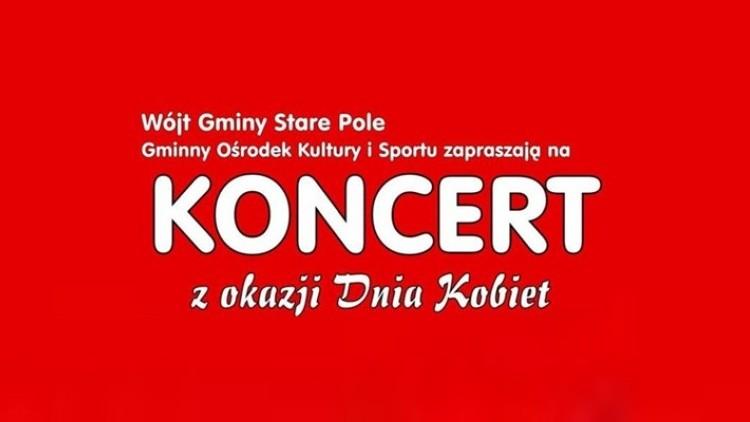 Zapraszamy na koncert z okazji Dnia Kobiet w Starym Polu - 07.03.2018